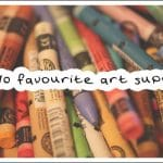 My 10 Favourite Art Supplies