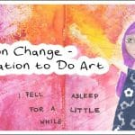 On Change – Motivation To Do Art