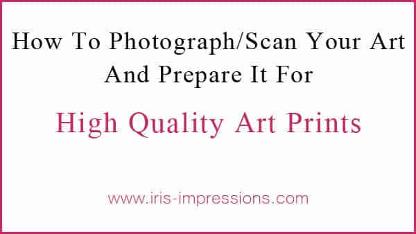 How To Photograph/Scan Your Art And Prepare It For High Quality Art Prints. © www.iris-impressions.com @rrreow #artprints #scanningart #photographingart #photoshop